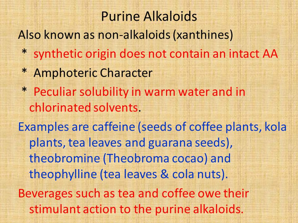 Purine Alkaloids Also known as non-alkaloids (xanthines)