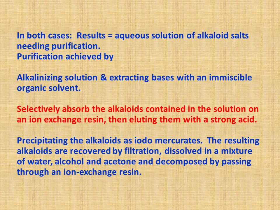 In both cases: Results = aqueous solution of alkaloid salts needing purification.