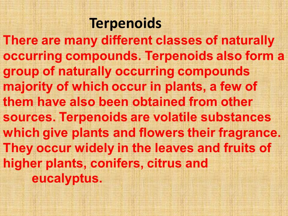 Terpenoids There are many different classes of naturally occurring compounds.