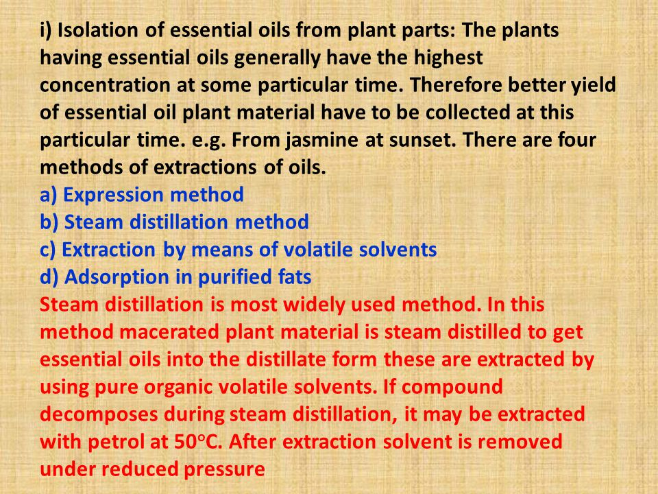 i) Isolation of essential oils from plant parts: The plants having essential oils generally have the highest concentration at some particular time.