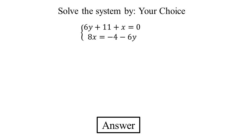 Solve the system by: Your Choice