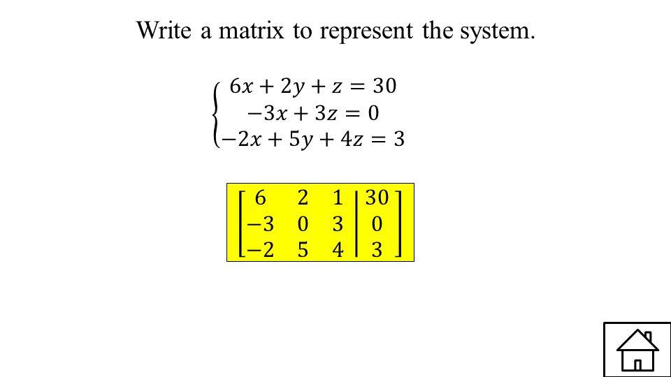 Write a matrix to represent the system.