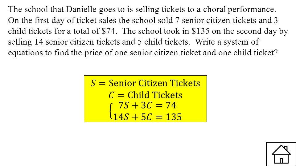𝑆=Senior Citizen Tickets 𝐶=Child Tickets 7𝑆+3𝐶=74 14𝑆+5𝐶=135
