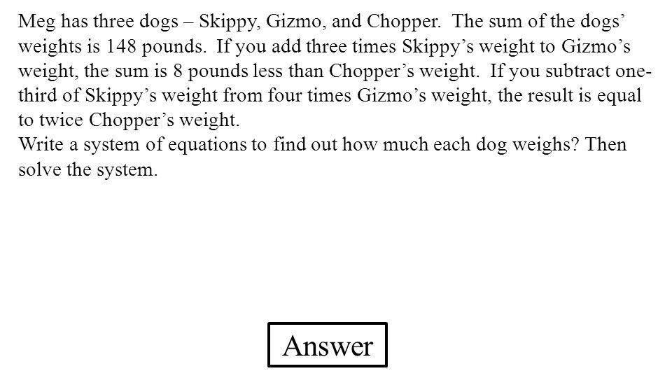 Meg has three dogs – Skippy, Gizmo, and Chopper