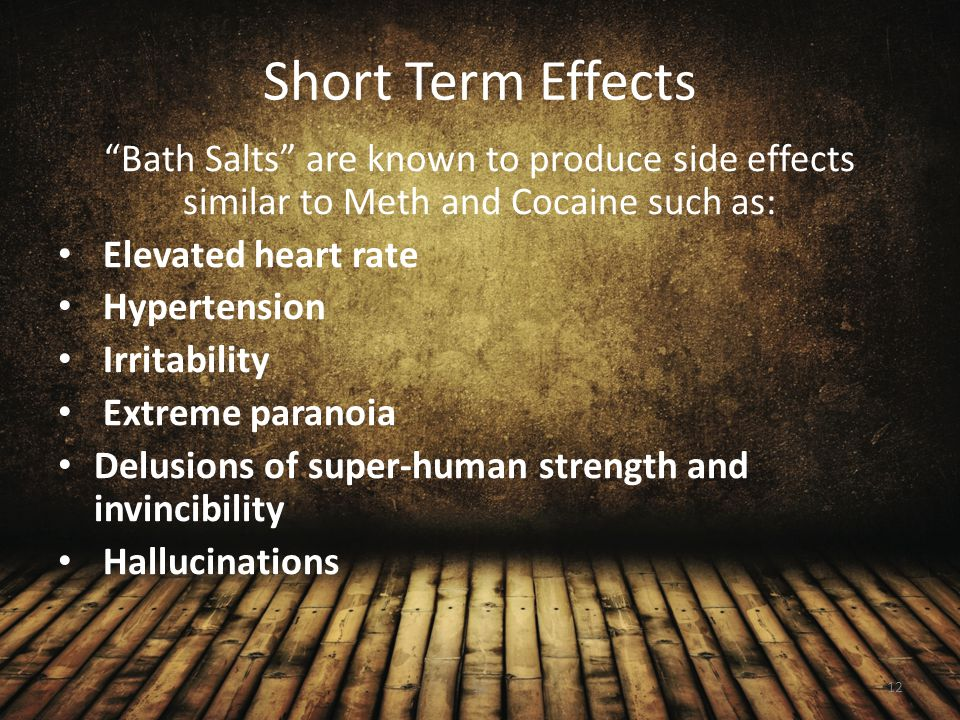 Short Term Effects Bath Salts are known to produce side effects similar to Meth and Cocaine such as:
