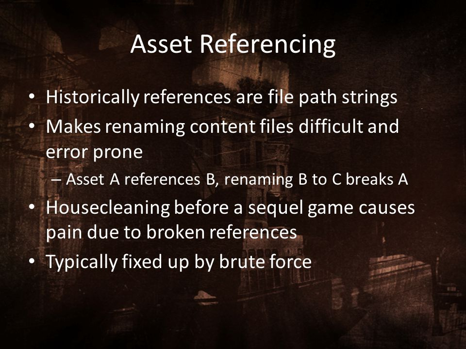 Asset Referencing Historically references are file path strings