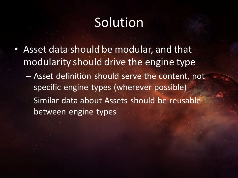 Solution Asset data should be modular, and that modularity should drive the engine type.
