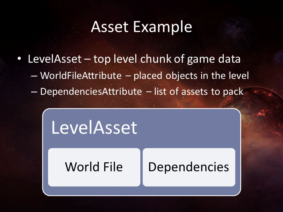 Asset Example LevelAsset – top level chunk of game data