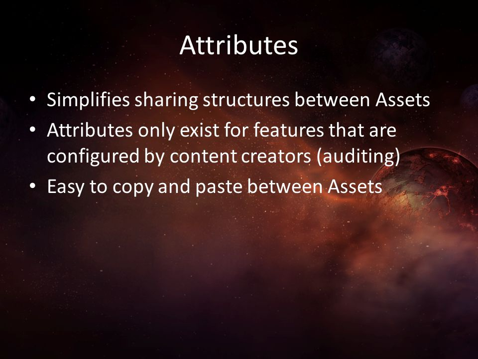 Attributes Simplifies sharing structures between Assets