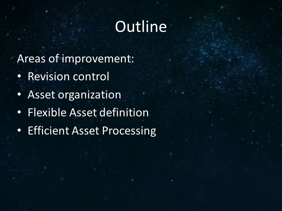 Outline Areas of improvement: Revision control Asset organization