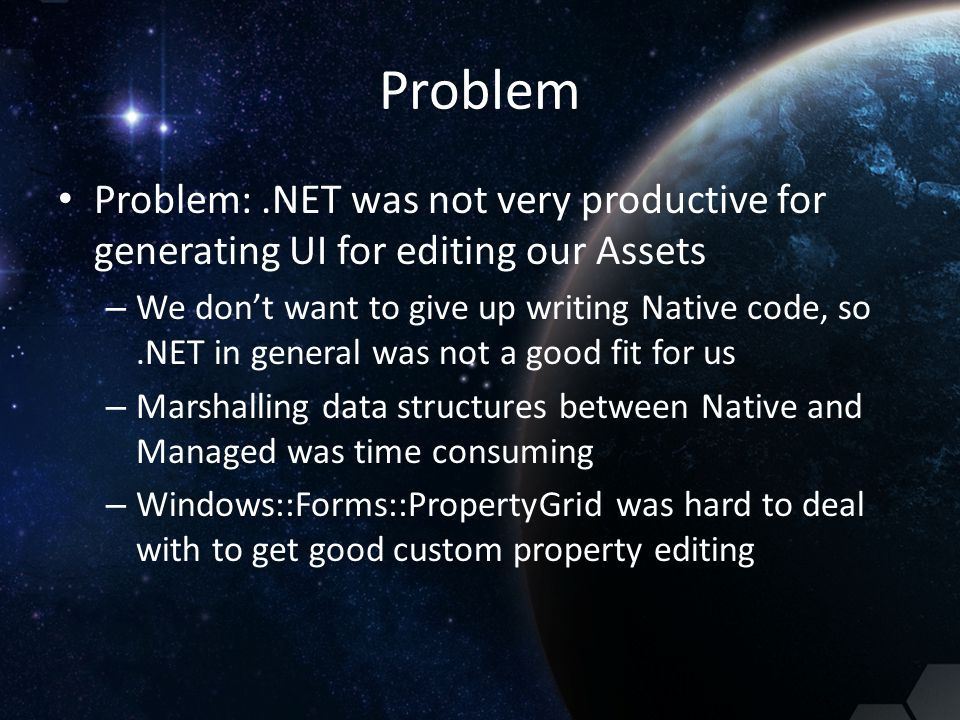 Problem Problem: .NET was not very productive for generating UI for editing our Assets.