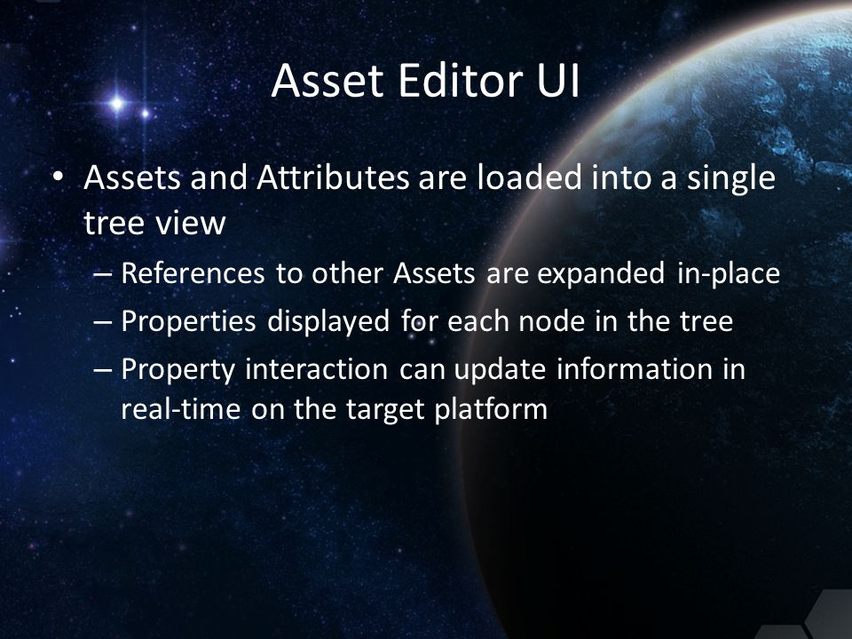 Asset Editor UI Assets and Attributes are loaded into a single tree view. References to other Assets are expanded in-place.