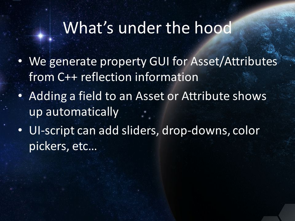 What's under the hood We generate property GUI for Asset/Attributes from C++ reflection information.