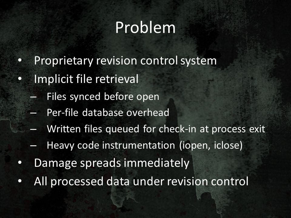 Problem Proprietary revision control system Implicit file retrieval