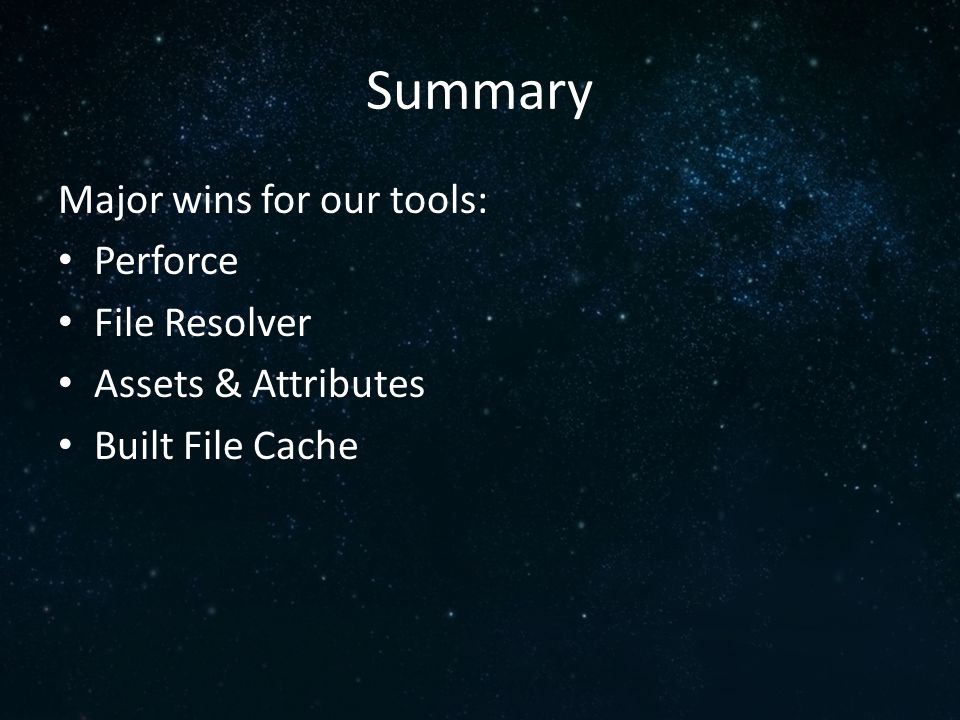 Summary Major wins for our tools: Perforce File Resolver