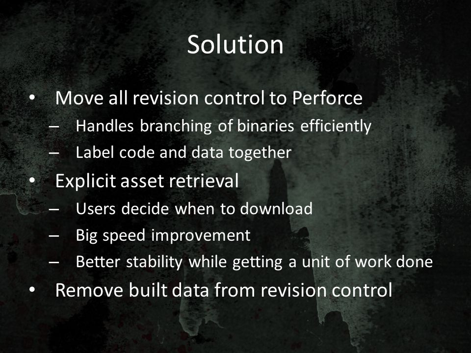 Solution Move all revision control to Perforce