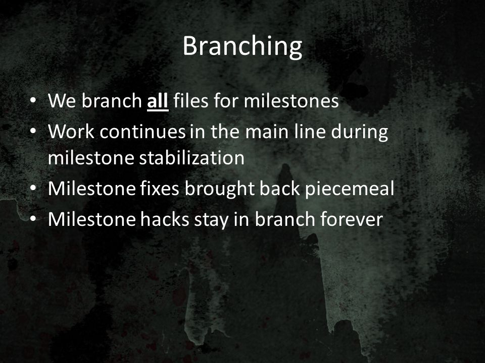 Branching We branch all files for milestones