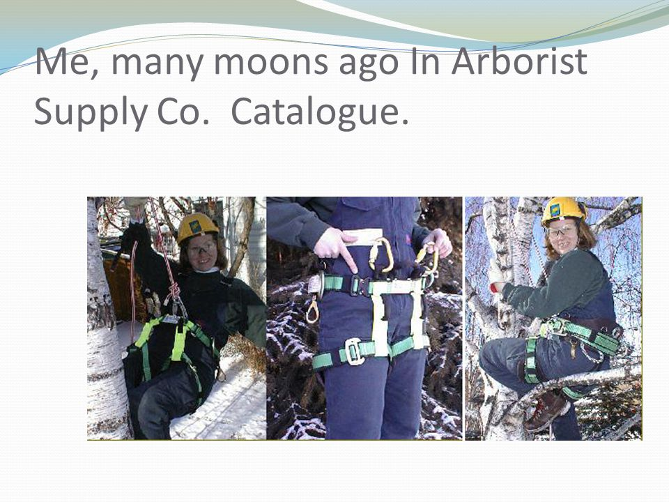 Me, many moons ago In Arborist Supply Co. Catalogue.