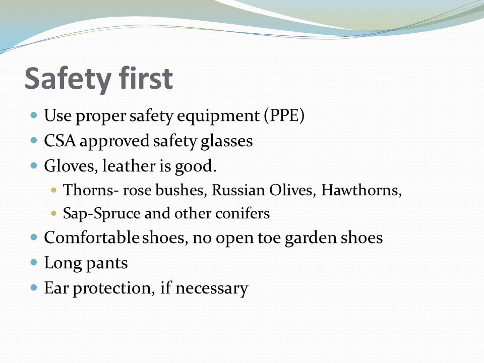 Safety first Use proper safety equipment (PPE)