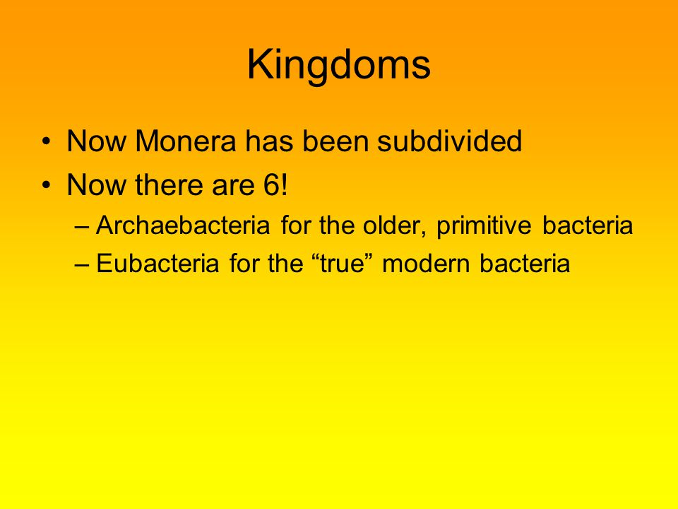 Kingdoms Now Monera has been subdivided Now there are 6!