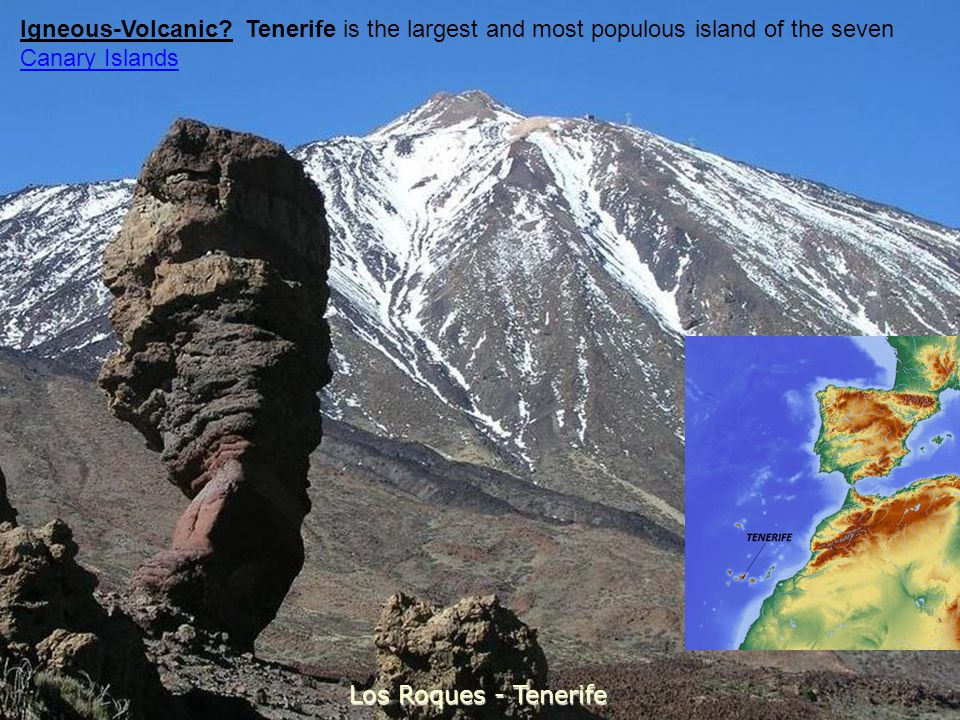 Igneous-Volcanic Tenerife is the largest and most populous island of the seven Canary Islands