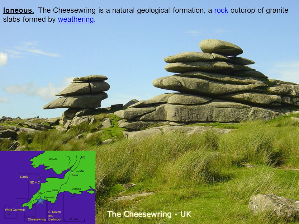 Igneous. The Cheesewring is a natural geological formation, a rock outcrop of granite slabs formed by weathering.