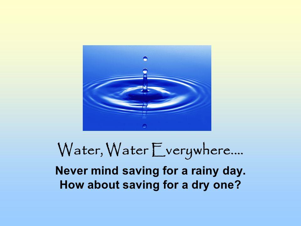 Water, Water Everywhere....