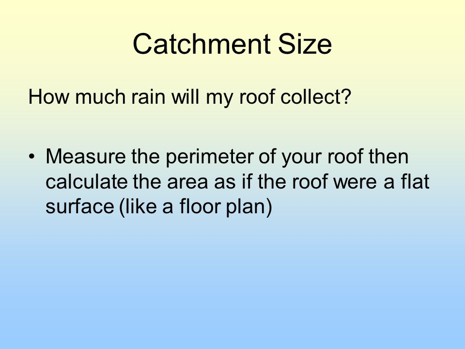 Catchment Size How much rain will my roof collect