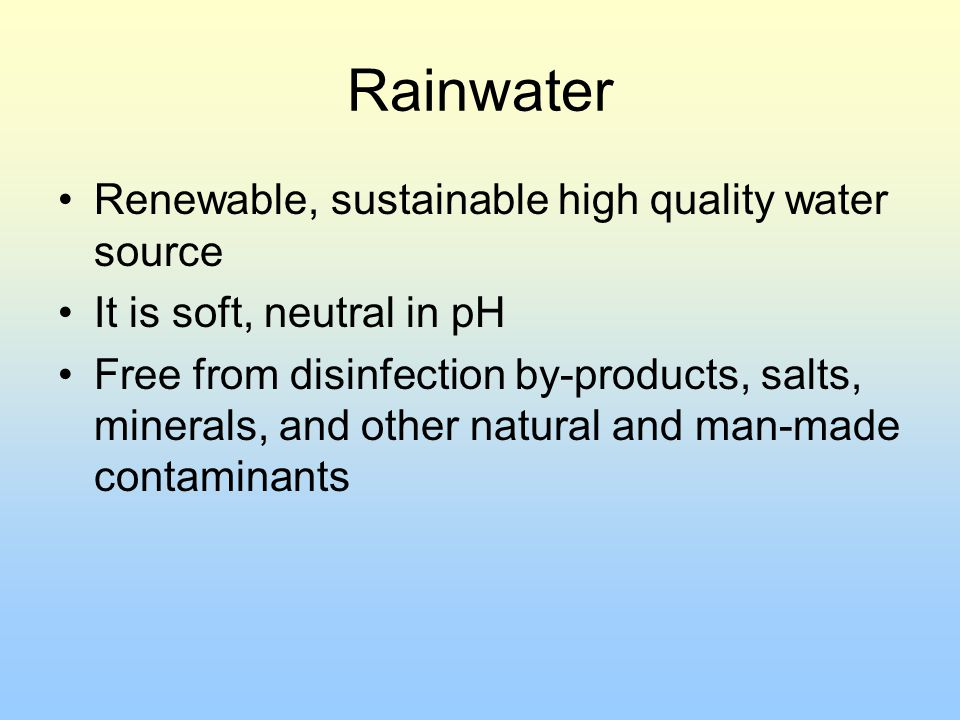 Rainwater Renewable, sustainable high quality water source