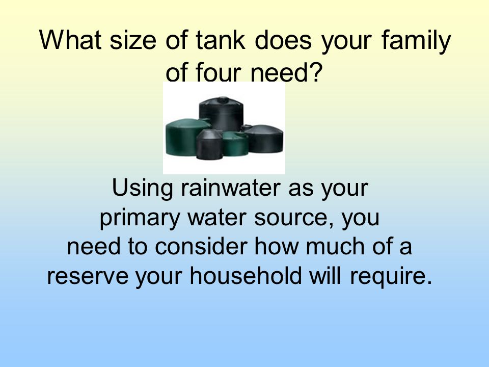 What size of tank does your family of four need