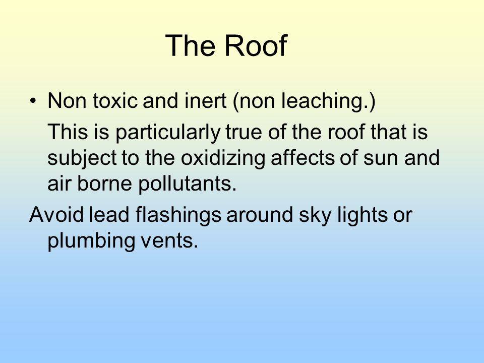The Roof Non toxic and inert (non leaching.)