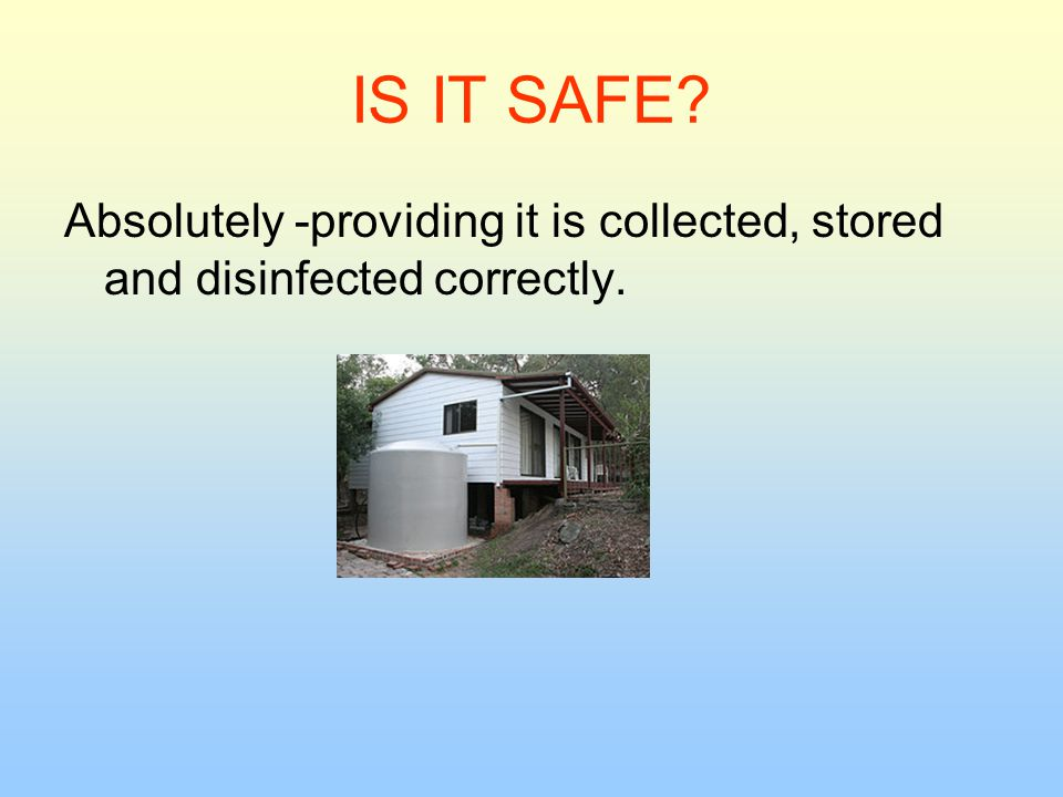 IS IT SAFE Absolutely -providing it is collected, stored and disinfected correctly.