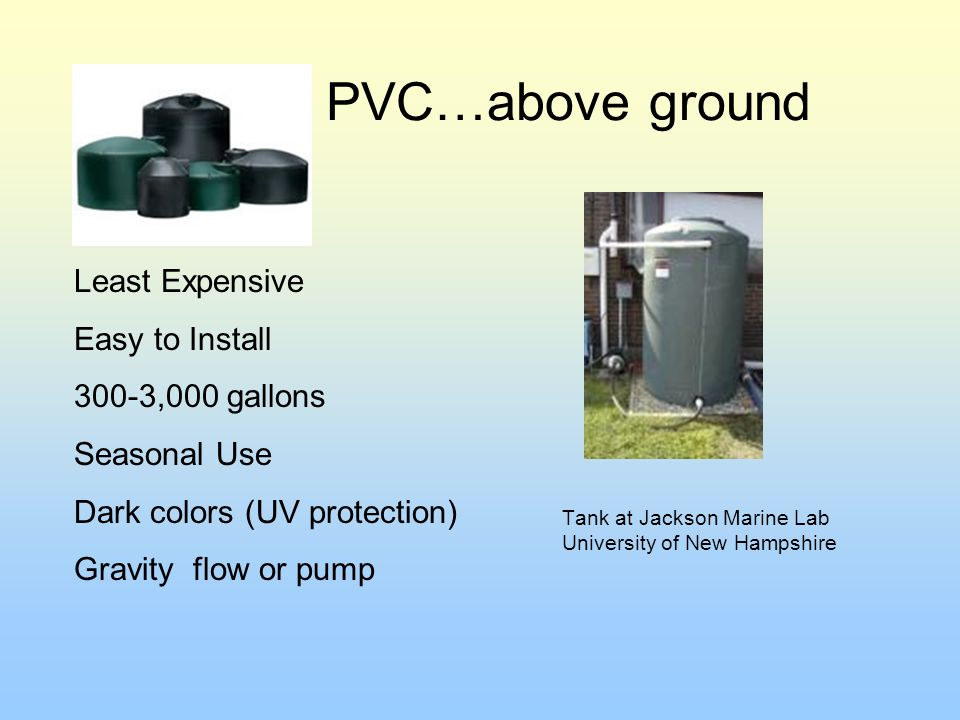 PVC…above ground Least Expensive Easy to Install 300-3,000 gallons