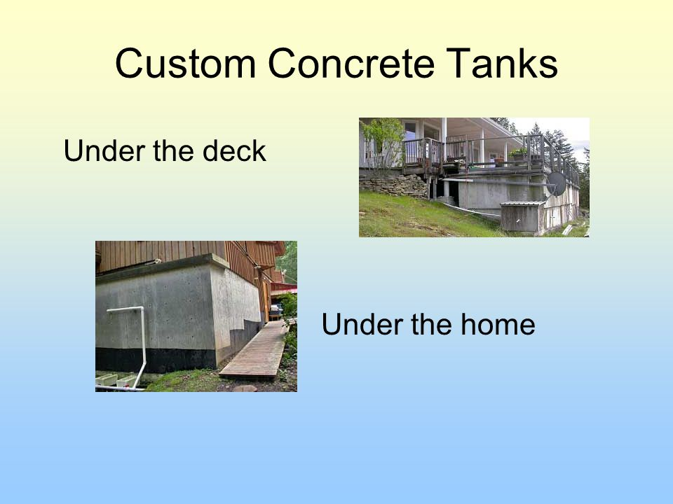 Custom Concrete Tanks Under the deck Under the home
