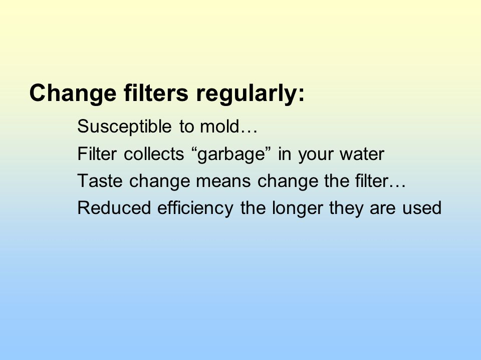 Change filters regularly: