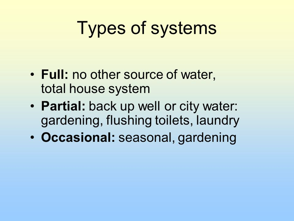 Types of systems Full: no other source of water, total house system