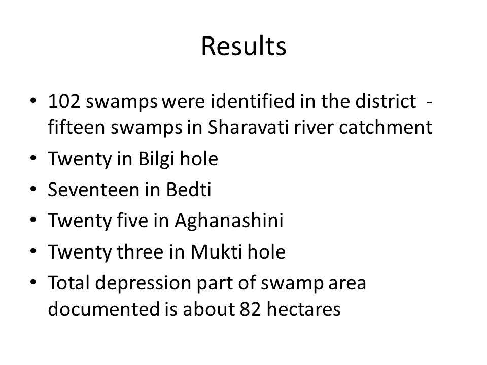 Results 102 swamps were identified in the district -fifteen swamps in Sharavati river catchment. Twenty in Bilgi hole.