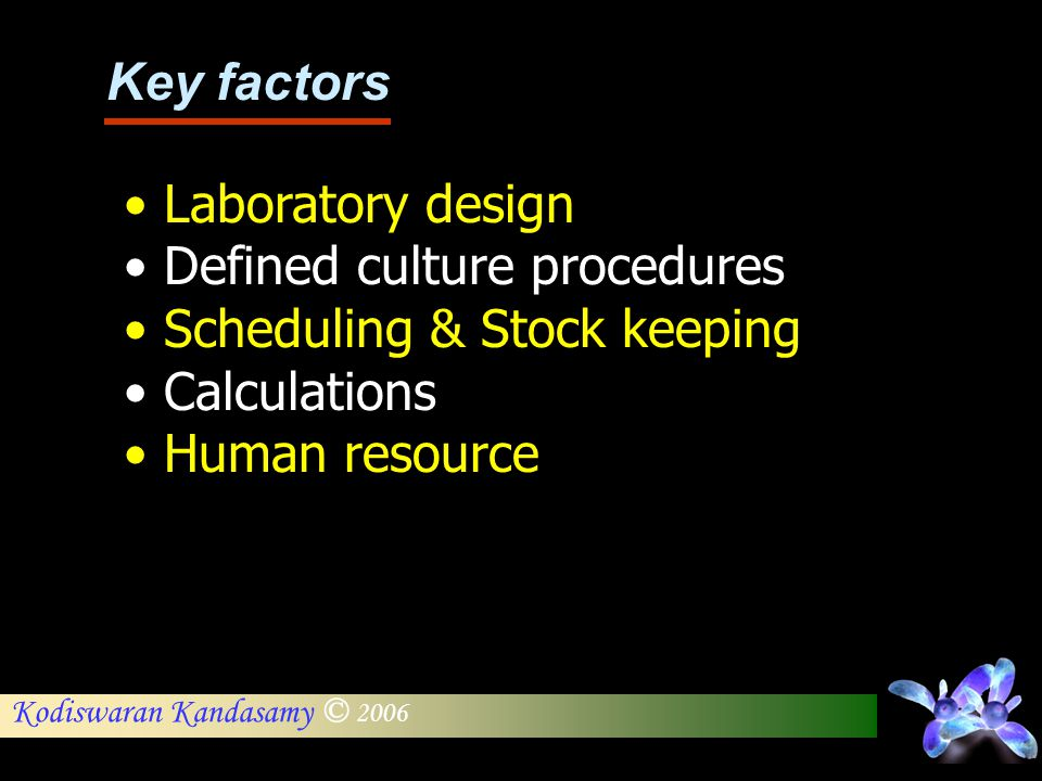 Key factors Laboratory design. Defined culture procedures. Scheduling & Stock keeping. Calculations.
