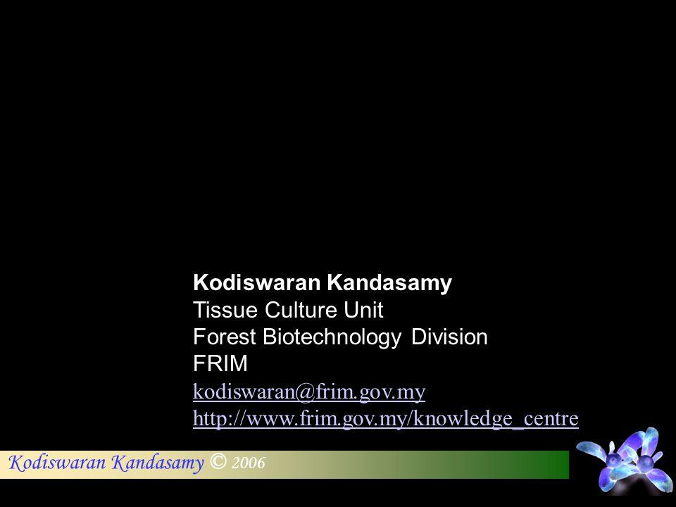 Kodiswaran Kandasamy Tissue Culture Unit. Forest Biotechnology Division. FRIM. kodiswaran@frim.gov.my.