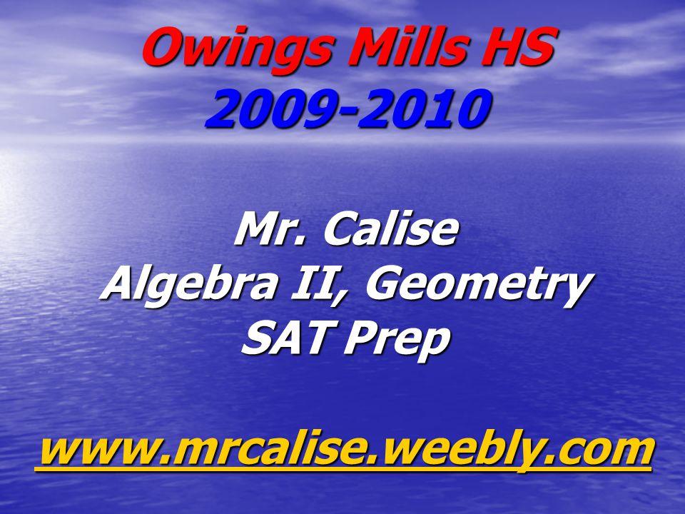 Owings Mills HS 2009-2010 Mr. Calise Algebra II, Geometry SAT Prep www