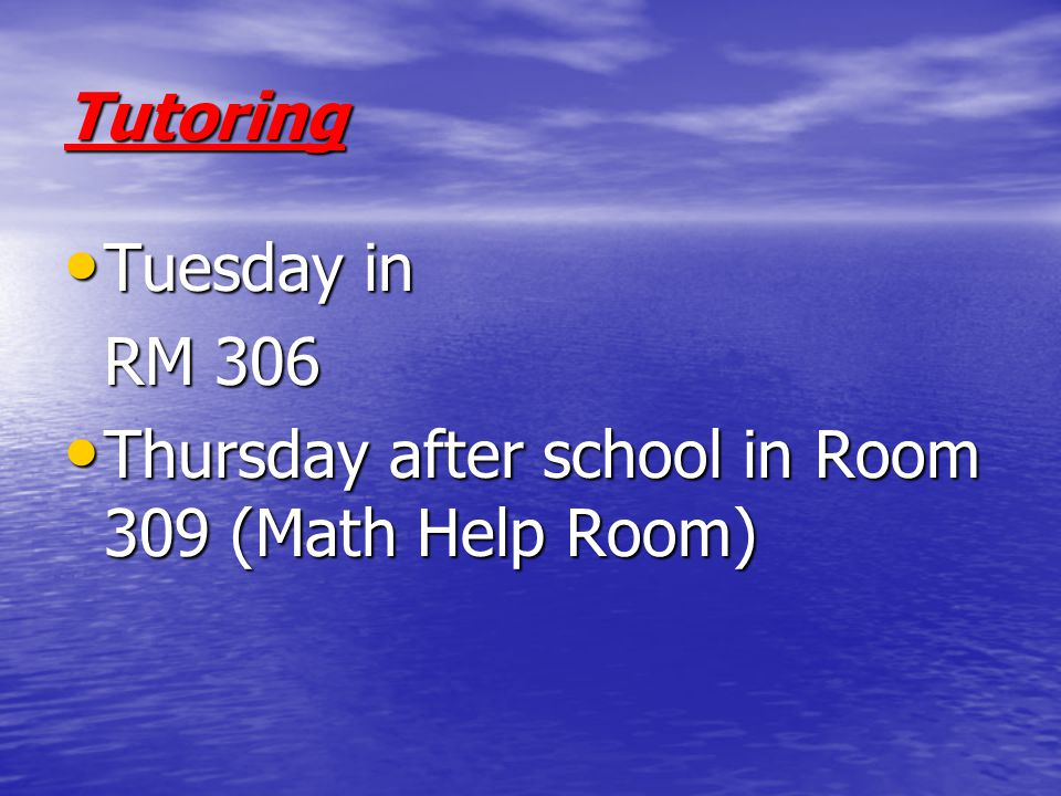 Tutoring Tuesday in RM 306 Thursday after school in Room 309 (Math Help Room)