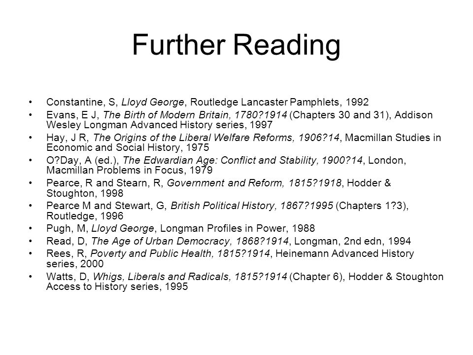 Further Reading Constantine, S, Lloyd George, Routledge Lancaster Pamphlets, 1992.