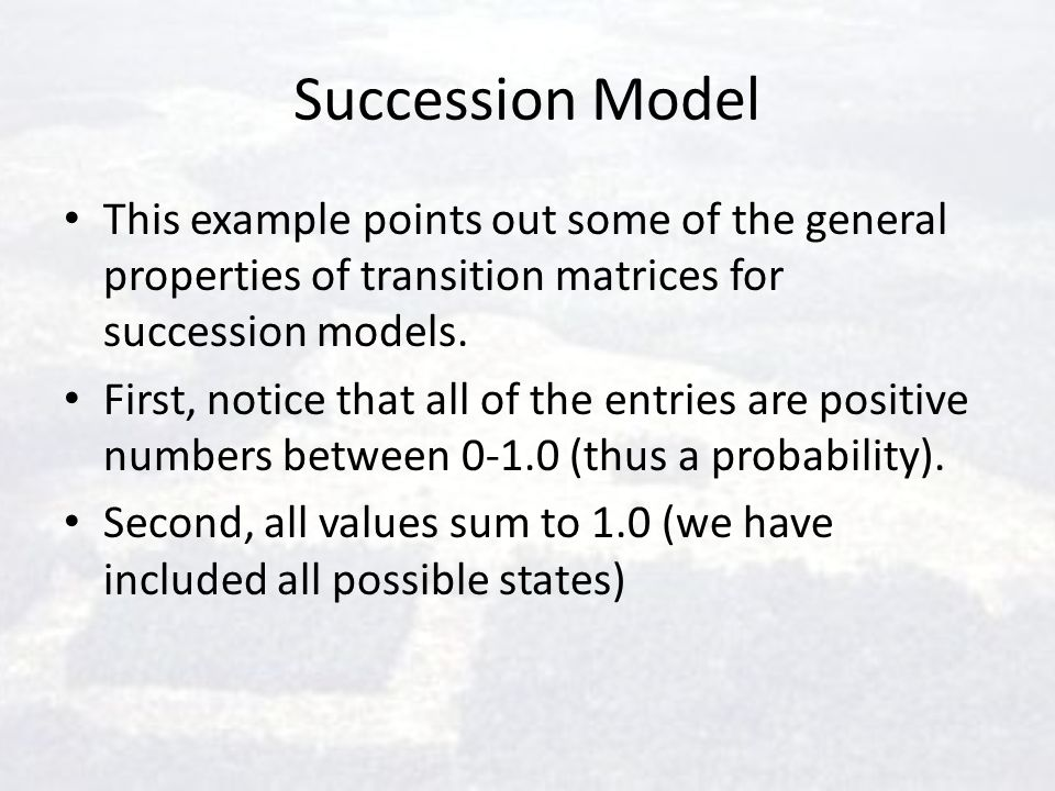 Succession Model This example points out some of the general properties of transition matrices for succession models.