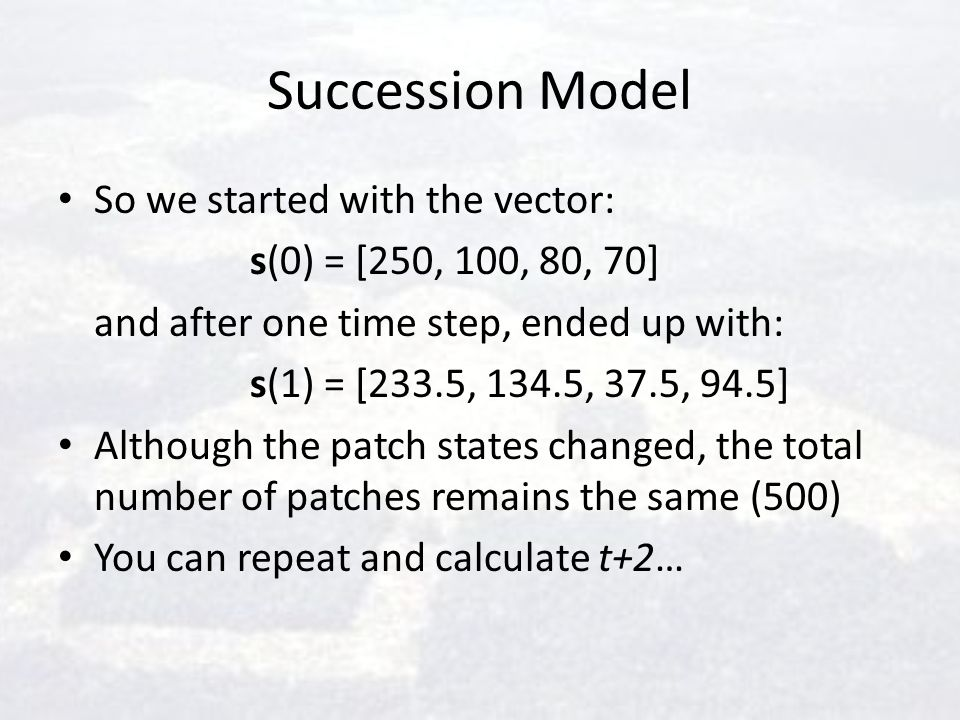 Succession Model So we started with the vector: