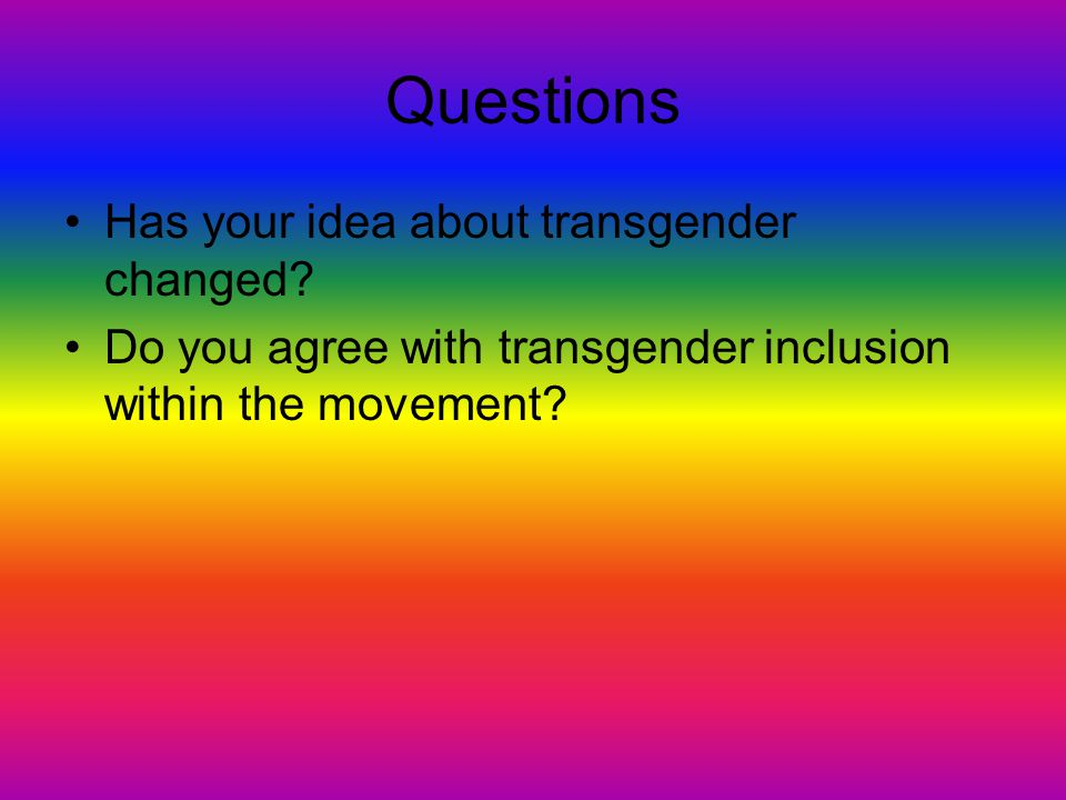 Questions Has your idea about transgender changed