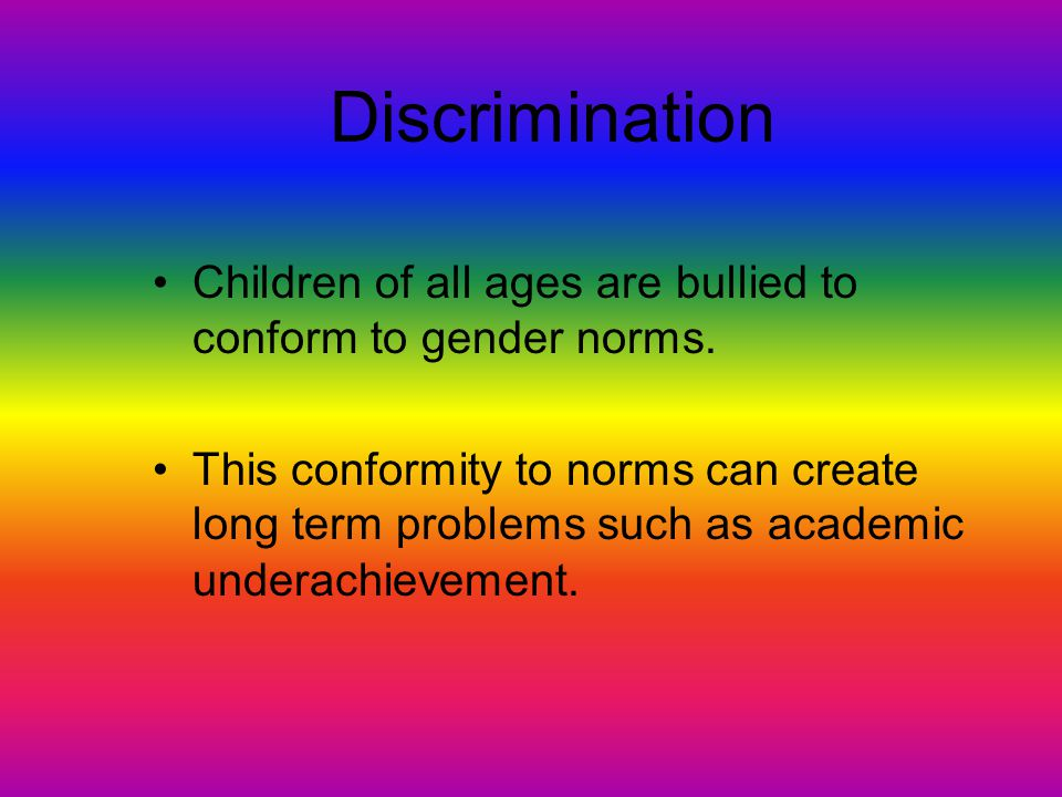 Discrimination Children of all ages are bullied to conform to gender norms.