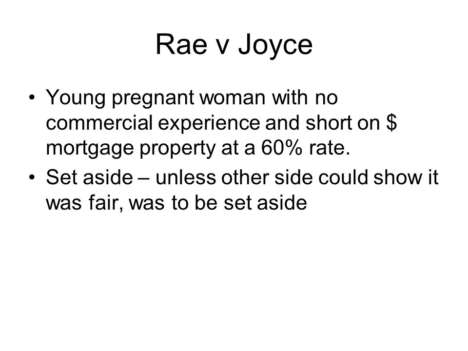 Rae v Joyce Young pregnant woman with no commercial experience and short on $ mortgage property at a 60% rate.
