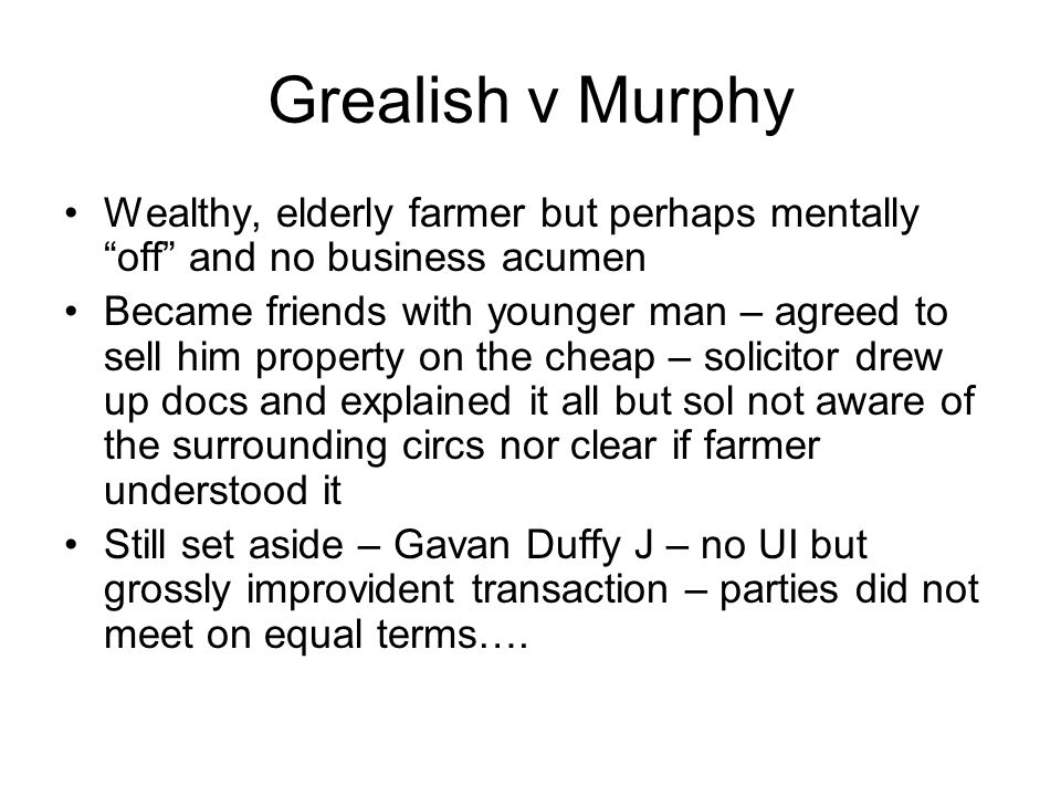Grealish v Murphy Wealthy, elderly farmer but perhaps mentally off and no business acumen.