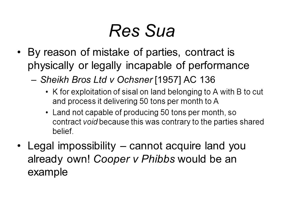 Res Sua By reason of mistake of parties, contract is physically or legally incapable of performance.