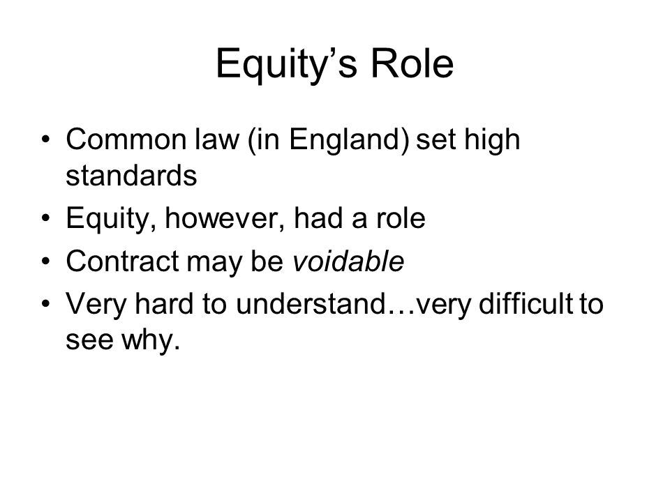 Equity's Role Common law (in England) set high standards